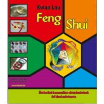 Kwan Lau Feng Shui Életterünk harmonikus elrendezésének ősi kínai művészete