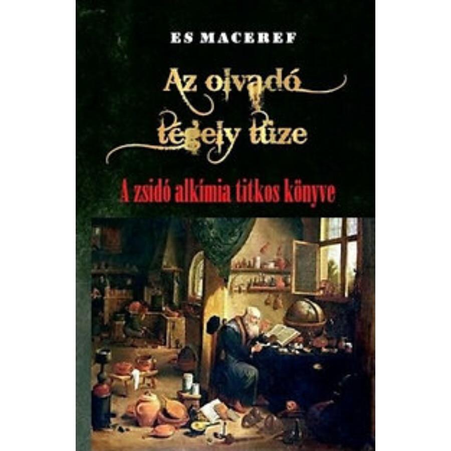 Es Maceref Az olvadó tégely tüze A zsidó alkímia titkos könyve