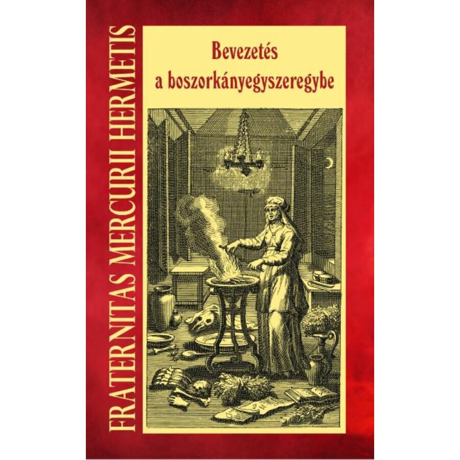 Fraternitas Mercurii Hermetis  Bevezetés a boszorkányegyszeregybe