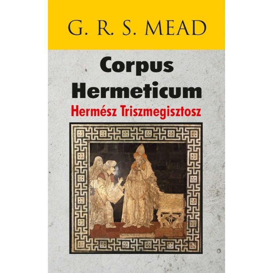 G. R. S. Mead Corpus Hermeticum – Hermész Triszmegisztosz