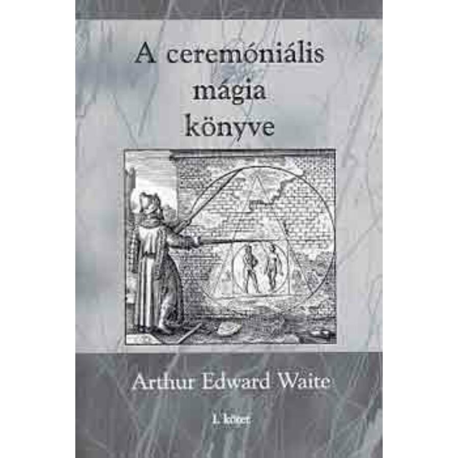 Arthur Edward Waite A ceremóniális mágia könyve