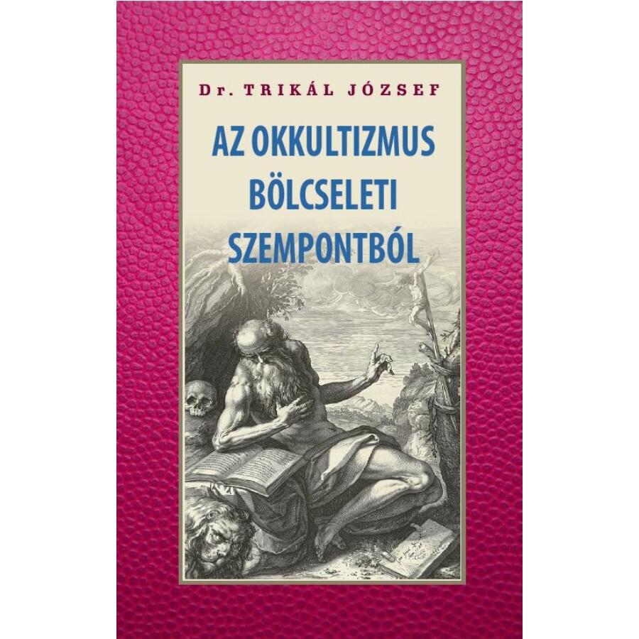 Dr. Trikál József  Az okkultizmus bölcseleti szempontból