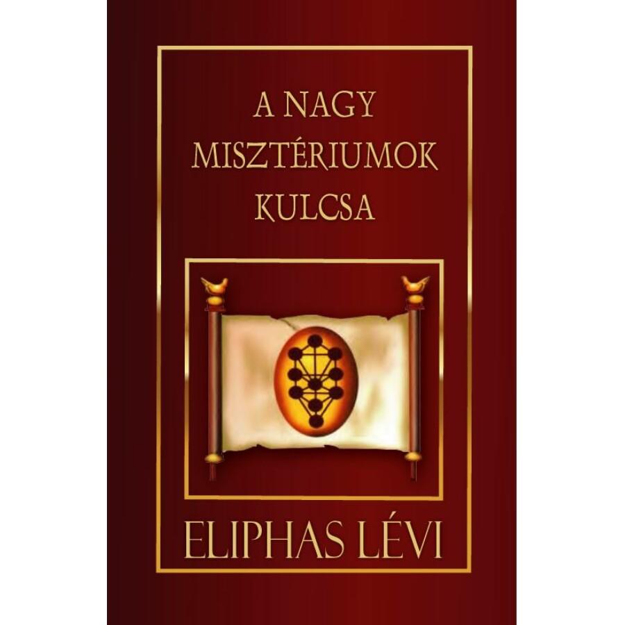 Eliphas Lévi A Nagy Misztériumok Kulcsa
