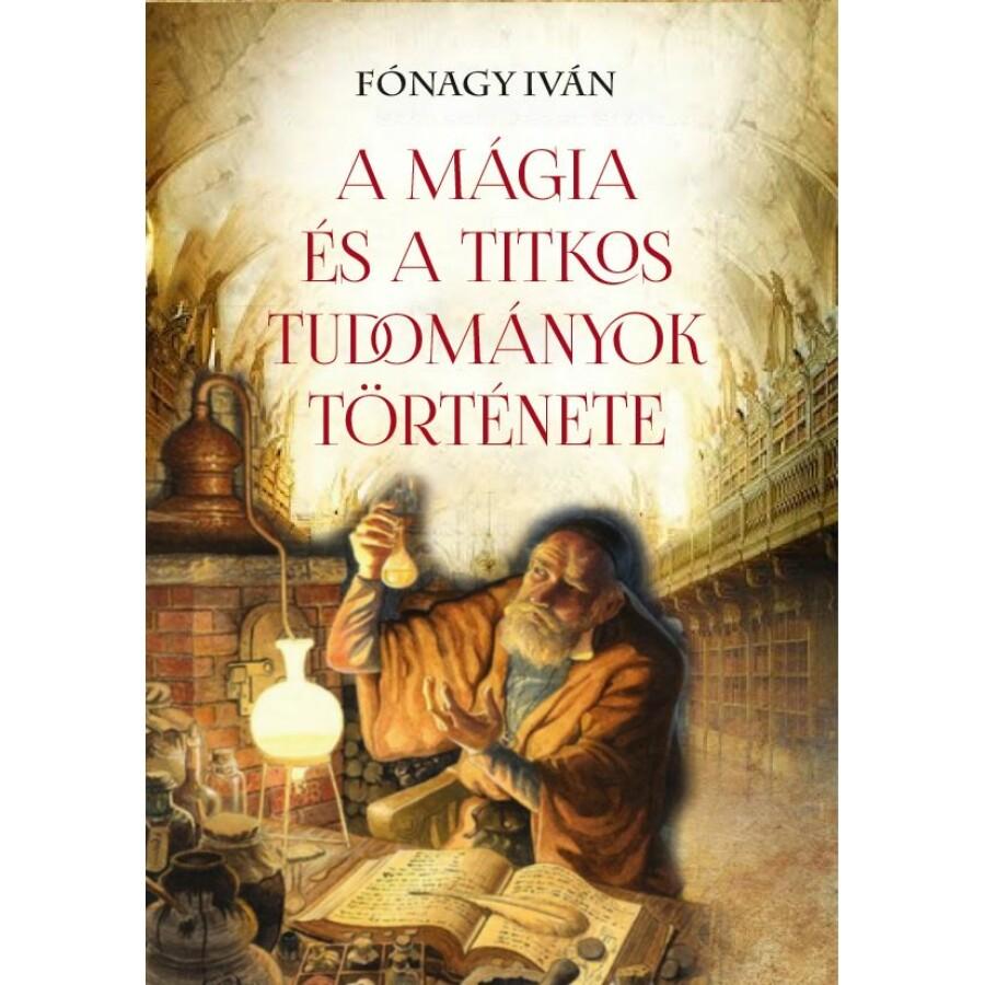 Fónagy Íván A mágia és a  titkos tudományok története