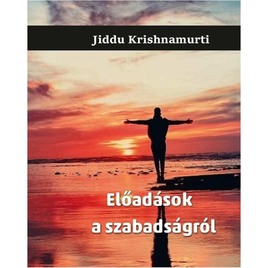 Jiddu Krishnamurti Előadások a szabadságról
