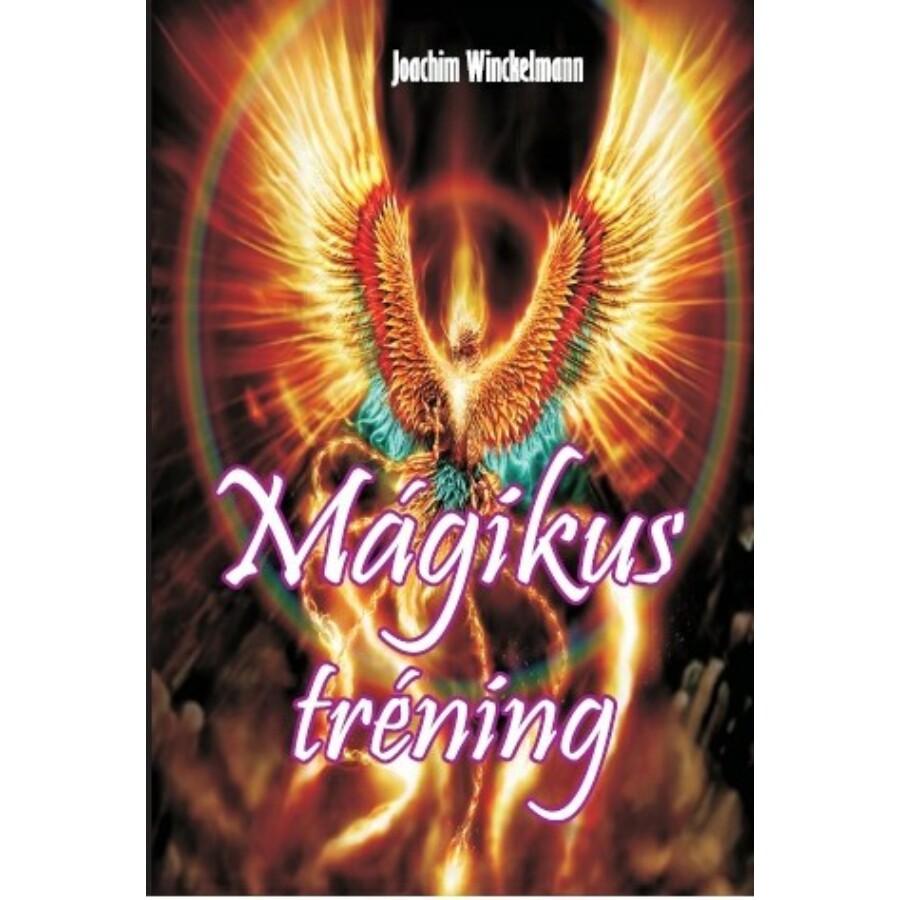 Joachim Winckelmann Mágikus tréning – Szellemi képességeink felébresztése