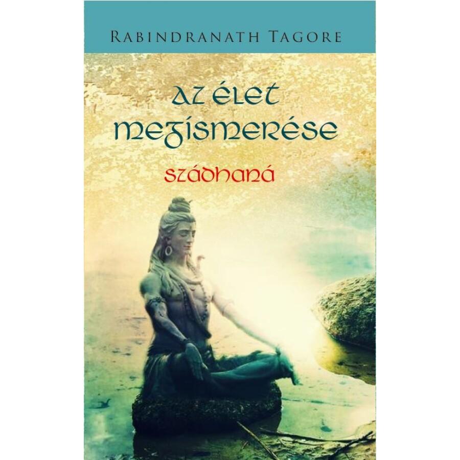 Rabindranath Tagore Az élet megismerése