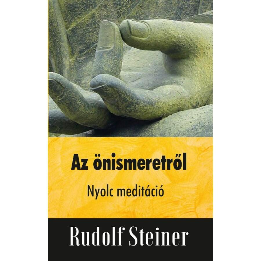Rudolf Steiner Az önismeretről - Nyolc meditáció