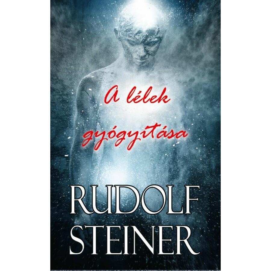 Rudolf Steiner A lélek gyógyítása