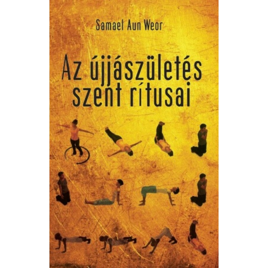 Samael Aun Weor Az újjászületés szent rítusai - A gyógyítás és a szellemi erő egyszerű, hatékony technikája
