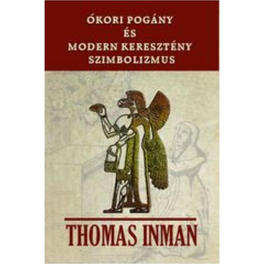 Thomas Inman Ókori pogány és modern keresztény szimbolizmus