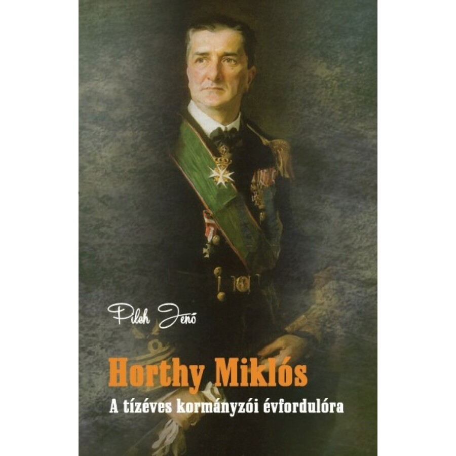 Pilch Jenő Horthy Miklós - A tízéves kormányzói évfordulóra