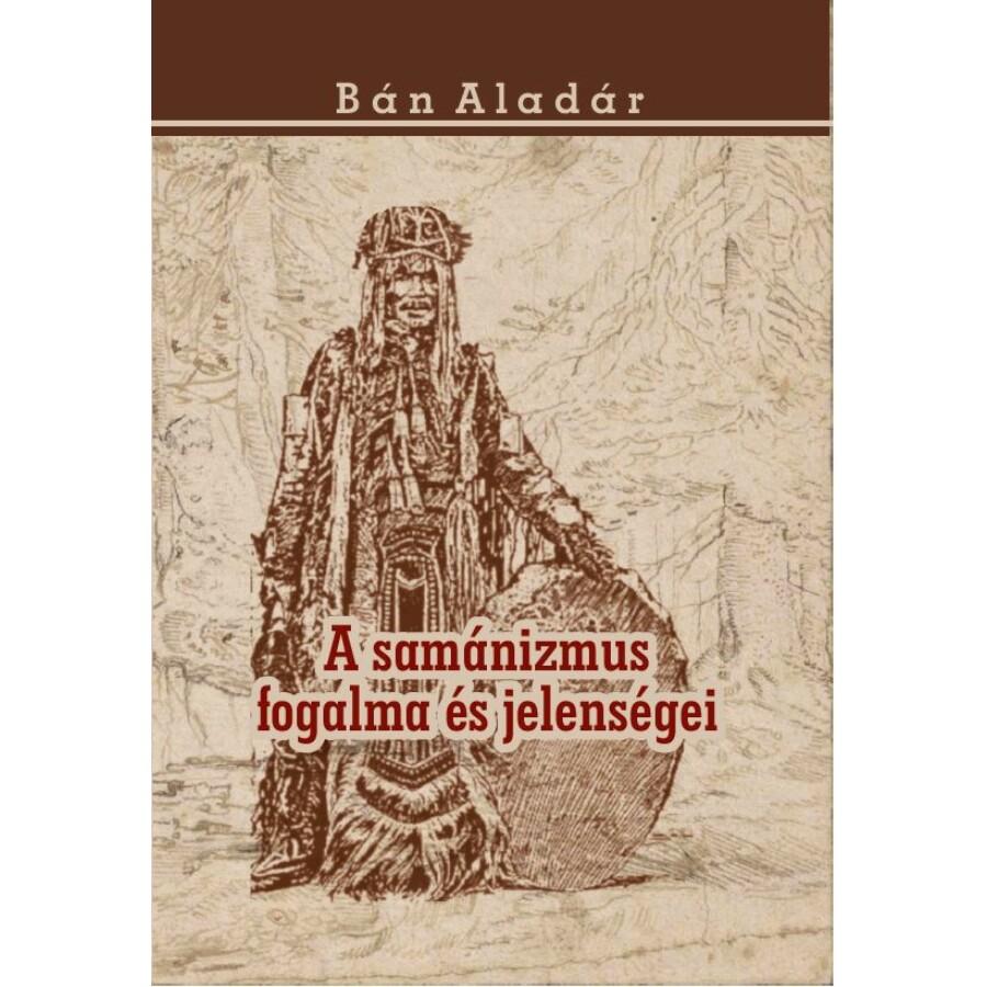 Bán Aladár  A samánizmus fogalma és jelenségei
