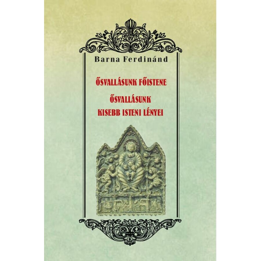 Barna Ferdinánd  Ősvallásunk főistene - Ősvallásunk kisebb isteni lényei