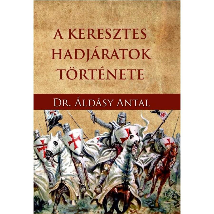 Dr. Áldásy Antal A keresztes hadjáratok története