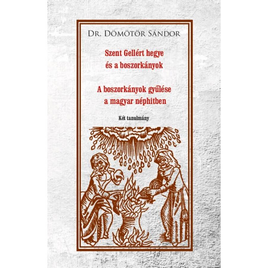 Dr. Dömötör Sándor  Szent Gellért hegye és a boszorkányok - A boszorkányok gyűlése a magyar néphitben