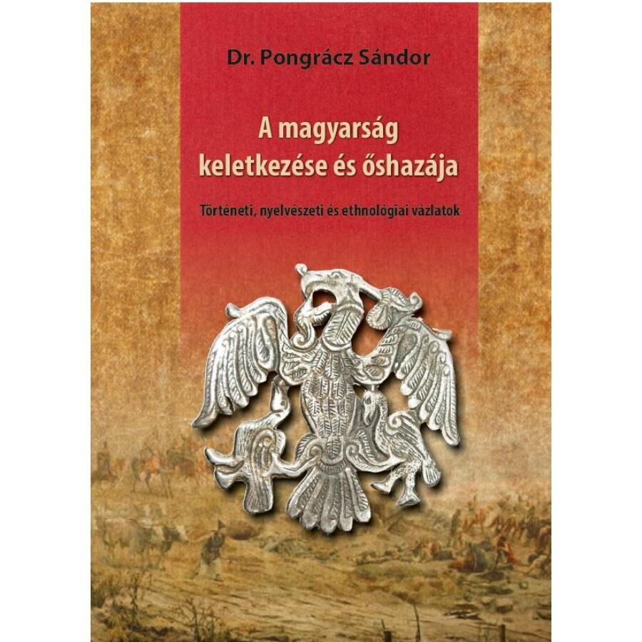 Dr. Pongrácz Sándor  A magyarság keletkezése és őshazája