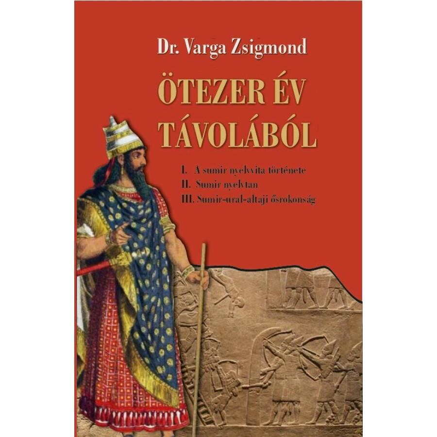 Dr. Varga Zsigmond Ötezer év távolából