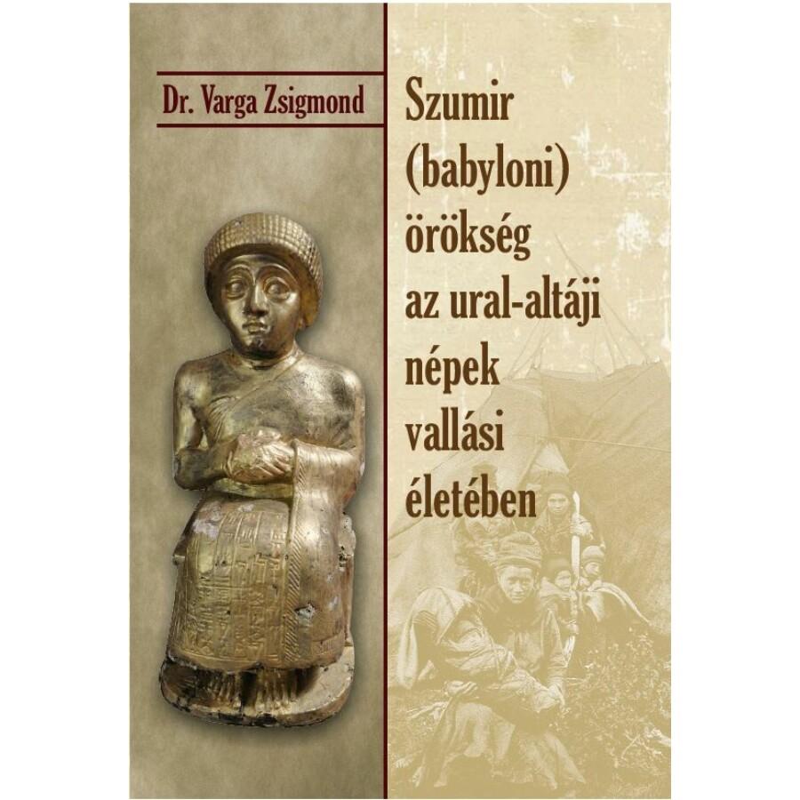 Dr. Varga Zsigmond Szumir (babyloni) örökség az ural-altáji népek vallási életében