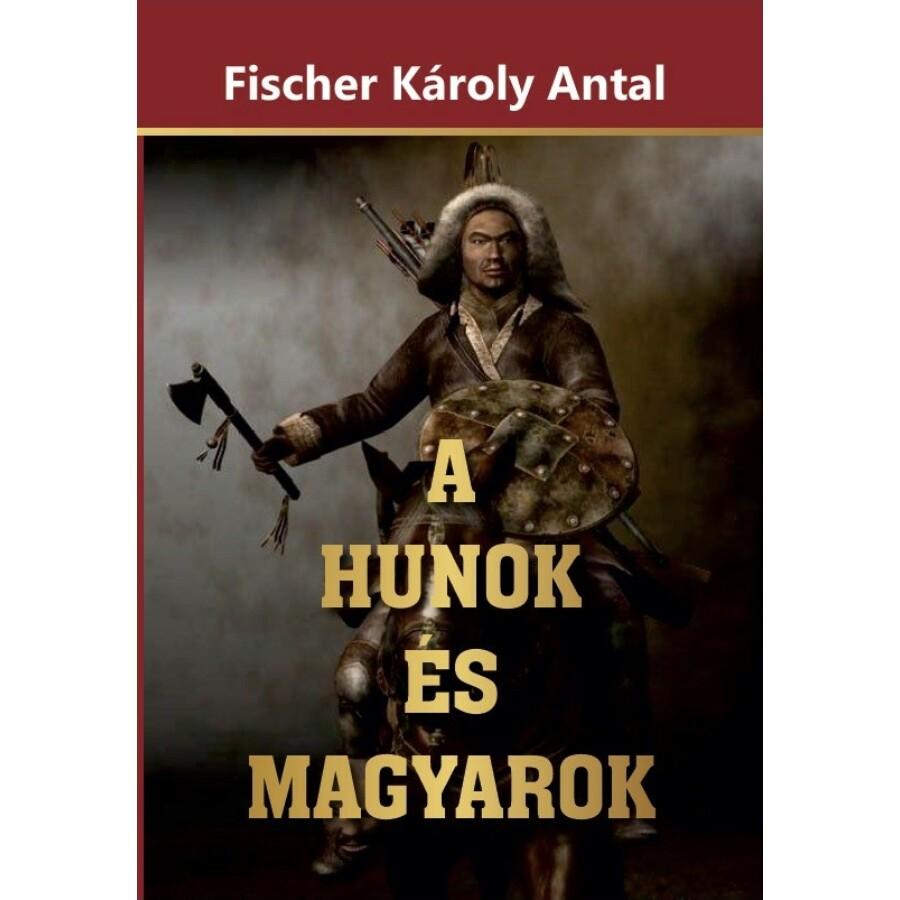 Fischer Károly Antal A Hunok és Magyarok