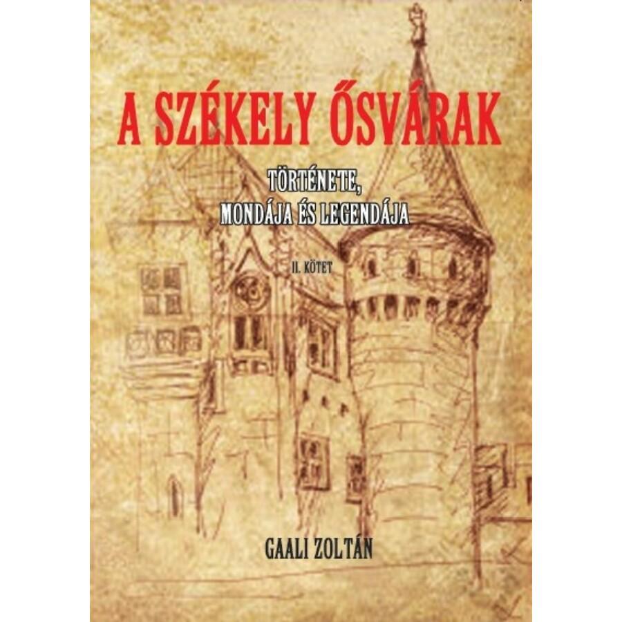 Gaali Zoltán A székely ősvárak története, mondája és legendája II. kötet