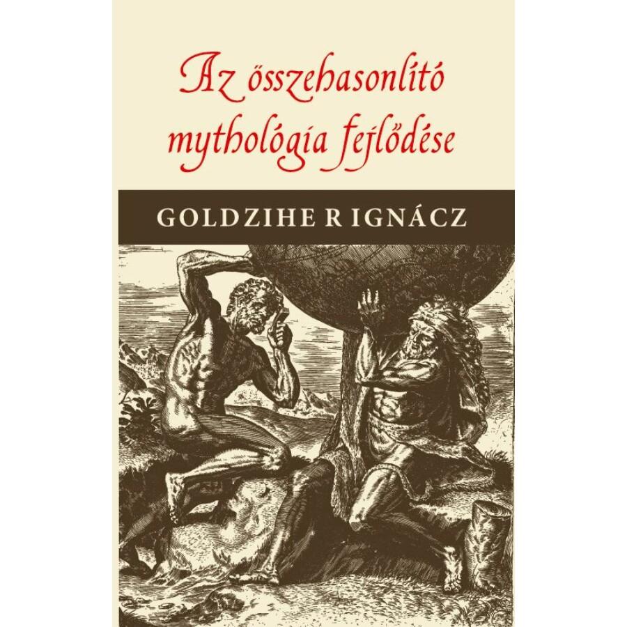 Goldziher Ignácz  Az összehasonlító mythologia fejlődése