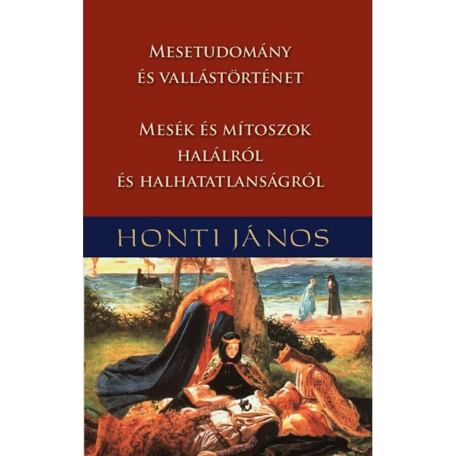 Honti János Mesetudomány és vallástörténet – Mesék és mítoszok halálról és halhatatlanságról