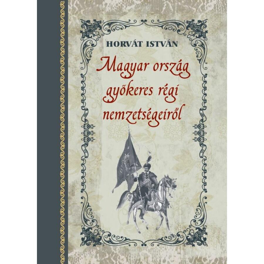 Horvát István  Magyar ország gyökeres régi nemzetségeiről