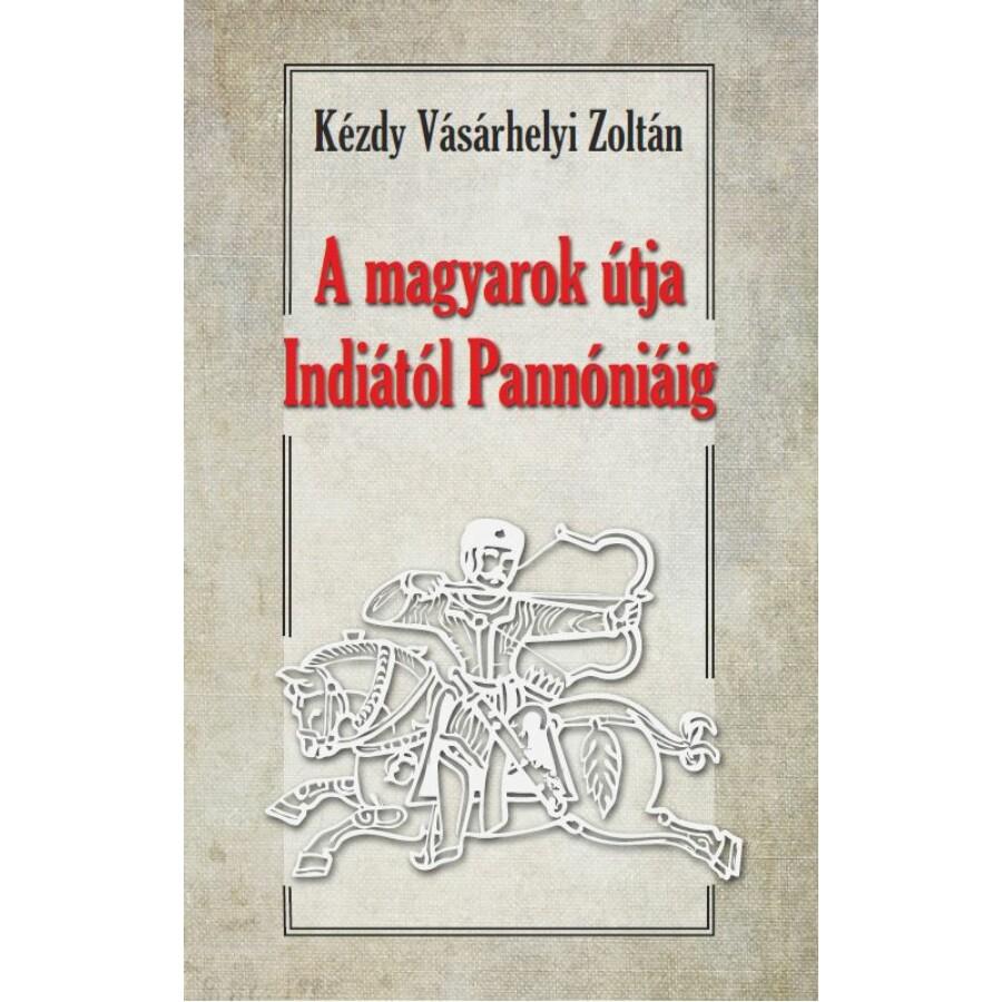 Kézdy Vásárhelyi Zoltán A magyarok útja Indiától Pannóniáig