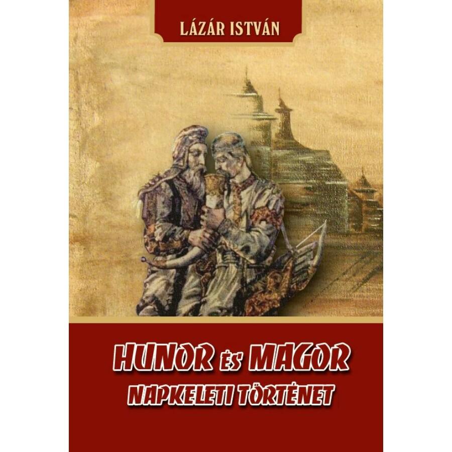 Lázár István  HUNOR és MAGOR Napkeleti történet
