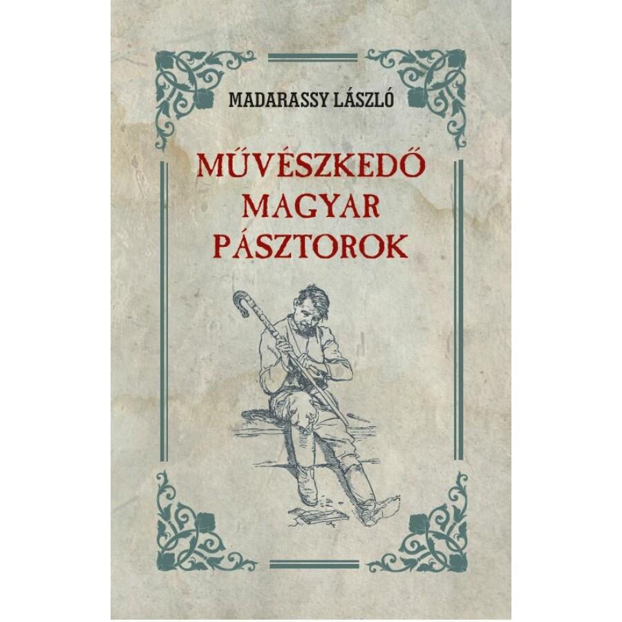 Madarassy László Művészkedő magyar pásztorok