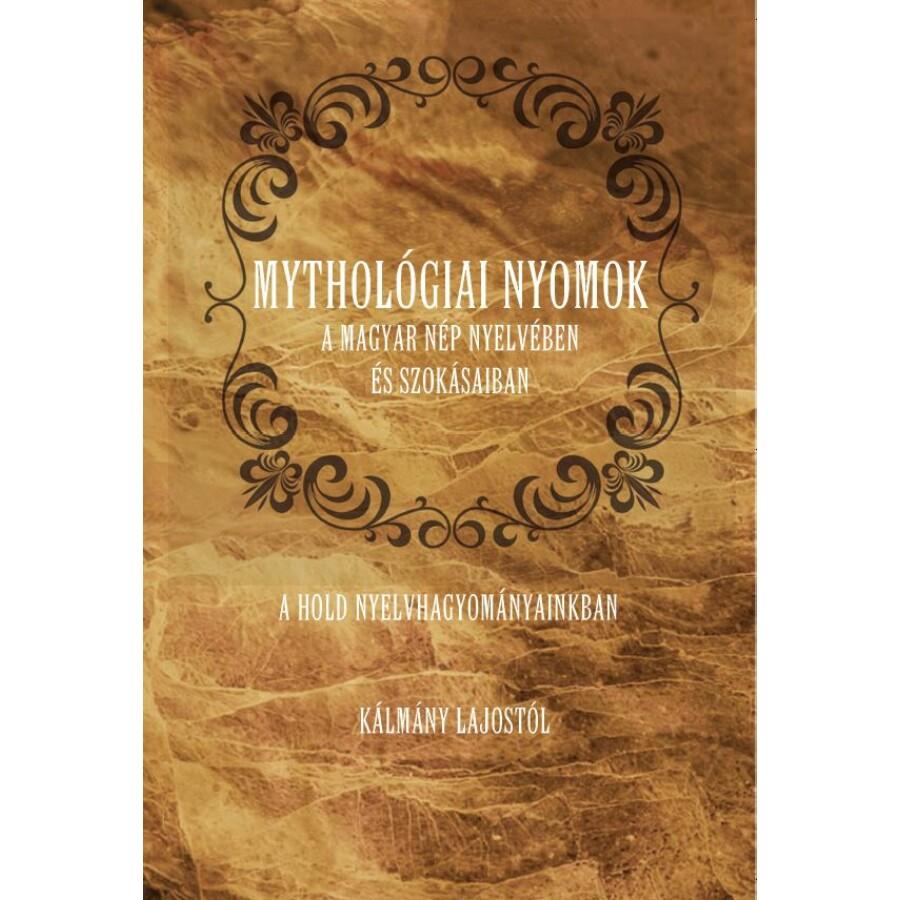 Kálmány Lajos: Mythológiai nyomok a magyar nép nyelvében és szokásaiban. A Hold nyelvhagyományainkban
