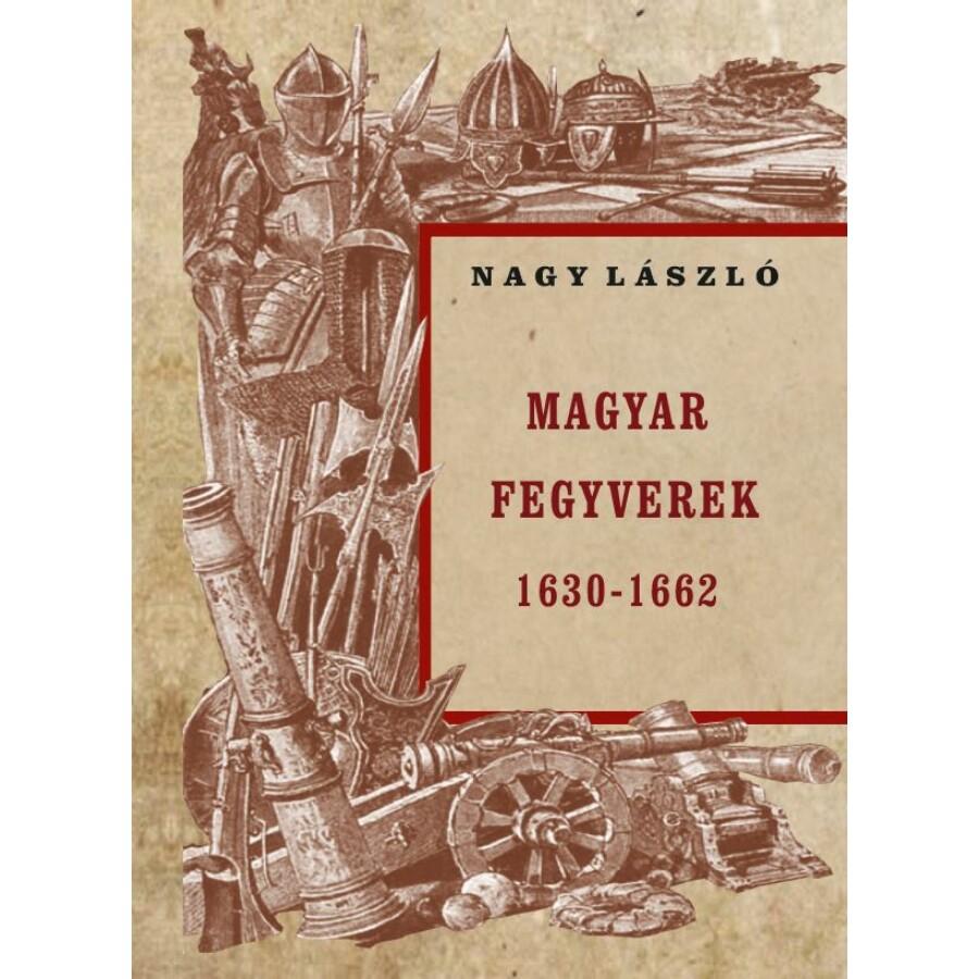 Nagy László  Magyar fegyverek 1630-1662