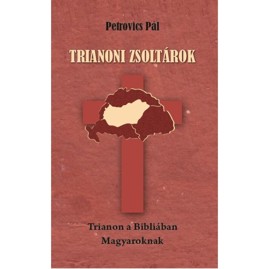 Petrovics Pál Trianoni zsoltárok - Trianon a Bibliában - Magyaroknak