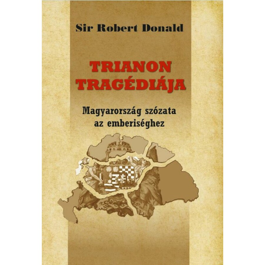 Sir Robert Donald  Trianon tragédiája - Magyarország szózata az emberiséghez