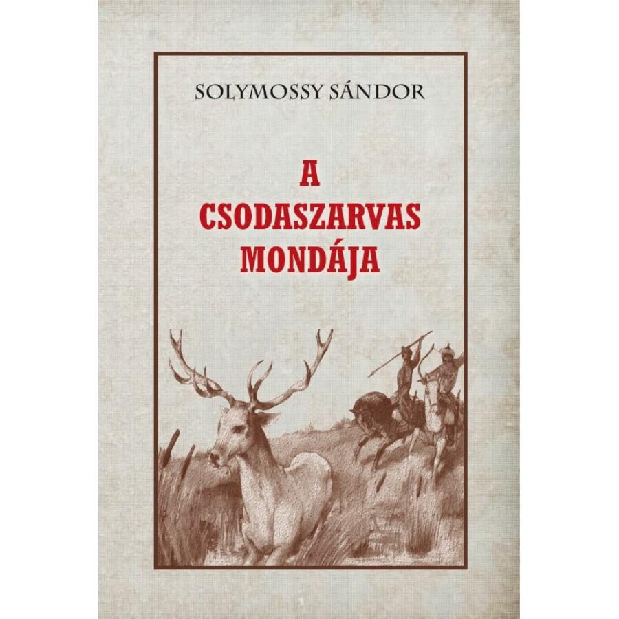 Solymossy Sándor  A Csodaszarvas mondája