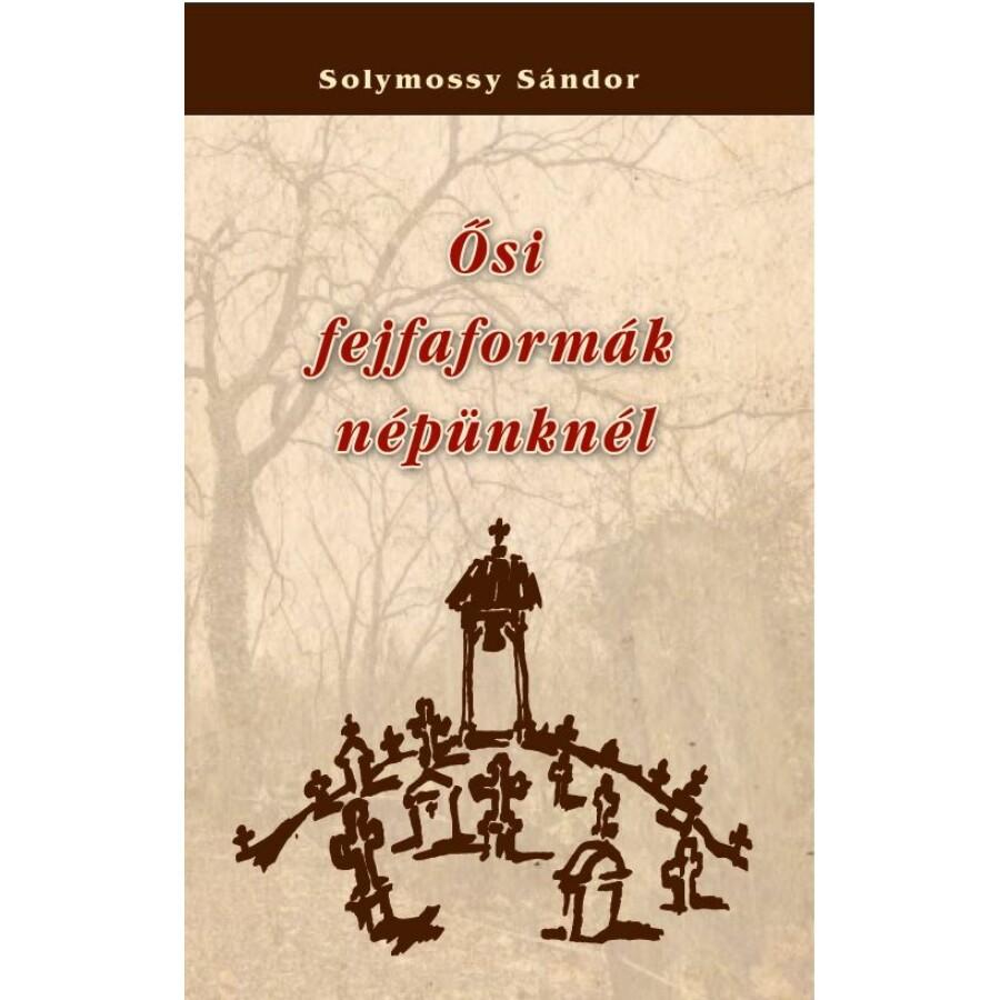 Solymossy Sándor  Ősi fejfaformák népünknél