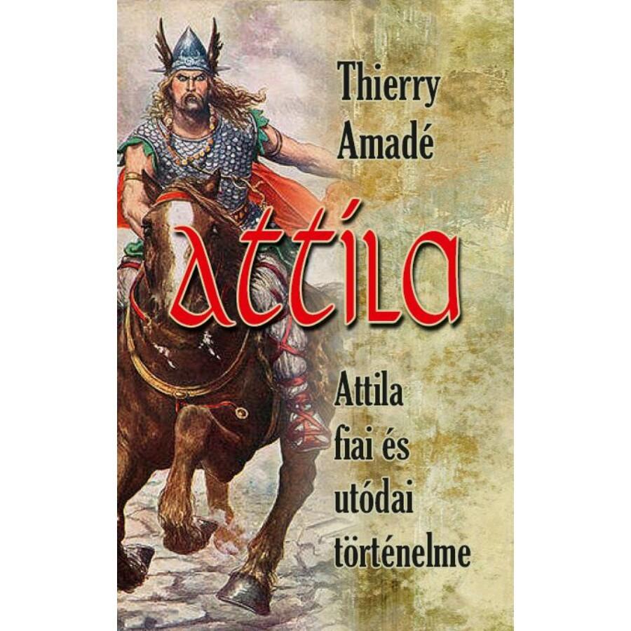 Thierry Amadé  Attila - Attila fiai és utódai történelme