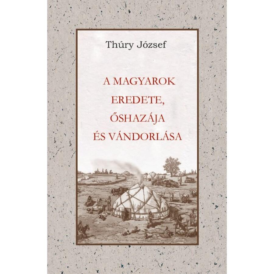 Thury József A magyarok eredete - őshazája és vándorlása
