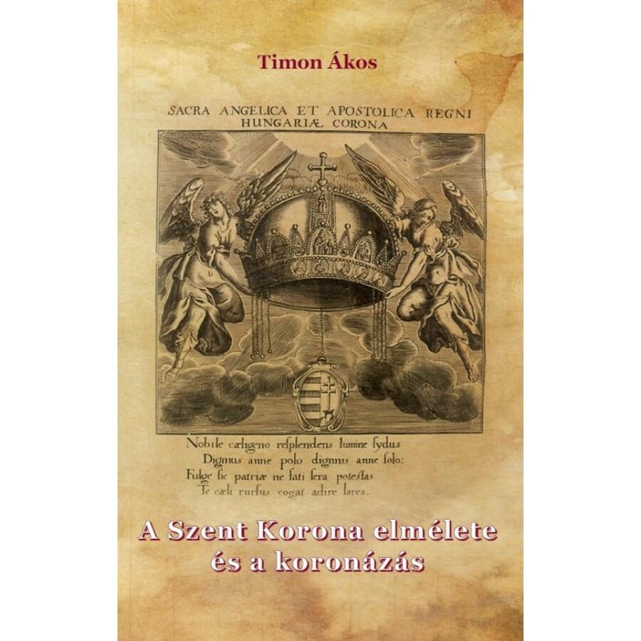 Timon Ákos  A Szent Korona elmélete és a koronázás