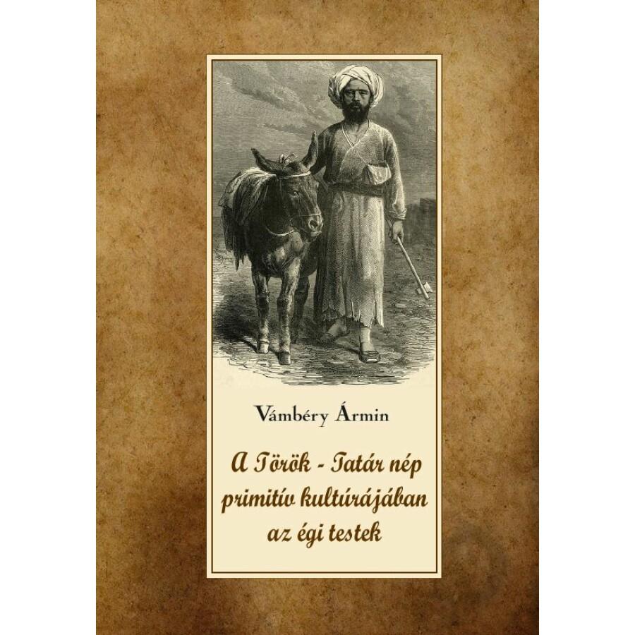 Vámbéry Ármin A török-tatár nép primitív kultúrájában az égi testek