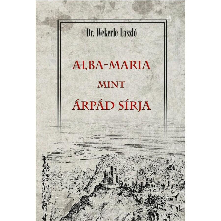 Dr. Wekerle László ALBA-MARIA mint ÁRPÁD SÍRJA