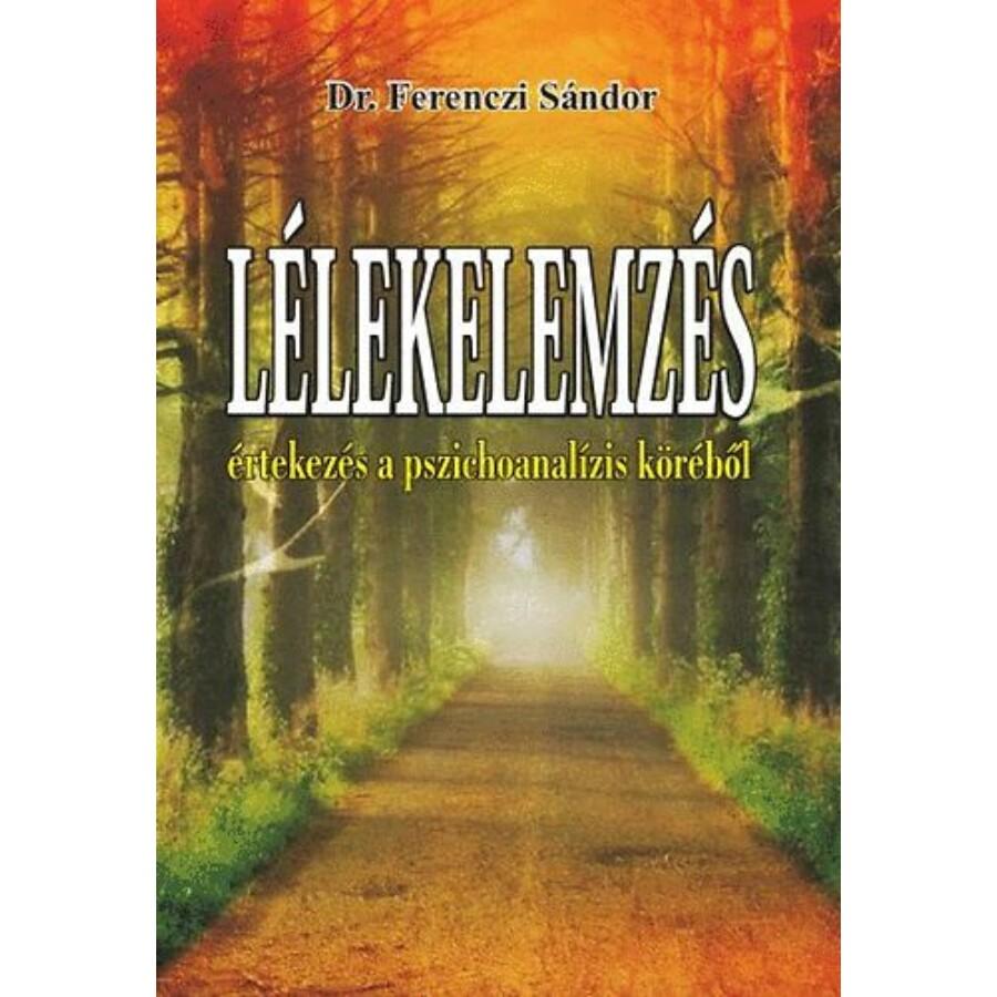 Dr. Ferenczi Sándor Lélekelemzés –– Értekezés a pszichoanalízis köréből